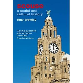 Scouse - A Social and Cultural History by Tony Crowley - 9781846318405