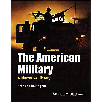 The American Military - A Narrative History by Brad D. Lookingbill - 9