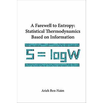 A Farewell to Entropy - Statistical Thermodynamics Based on Informatio
