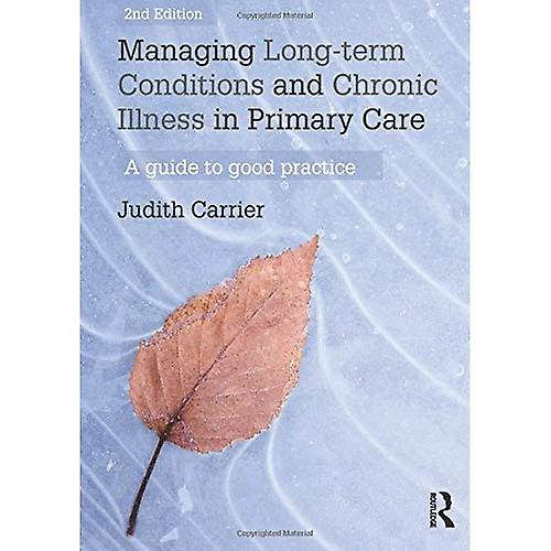 Managing Long-term Conditions and Chronic Illness in Primary Care  A Guide to Good Practice
