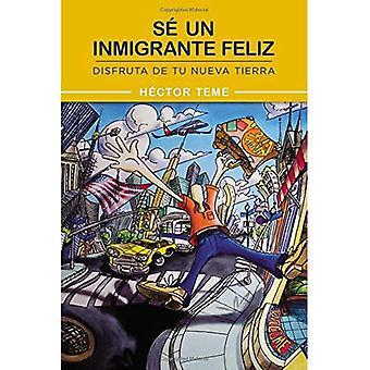 Se Un Inmigrante Feliz: Disfruta de Tu Nueva Tierra