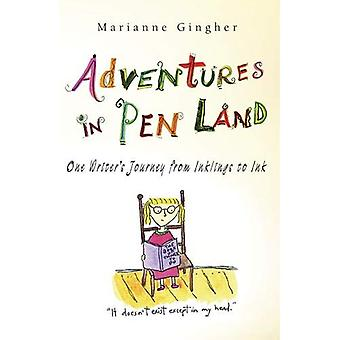 Adventures in Pen Land: One Writer's Journey from Inklings to Ink