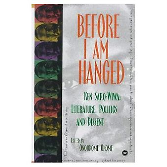 Before I Am Hanged: Ken Saro-Wiwa--Literature, Politics, and Dissent