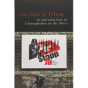 Fear of Islam, the: An Introduction to Islamophobia in the West