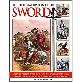 Pictorial History of the Sword: A detailed account of the development of swords, sabres, spe...