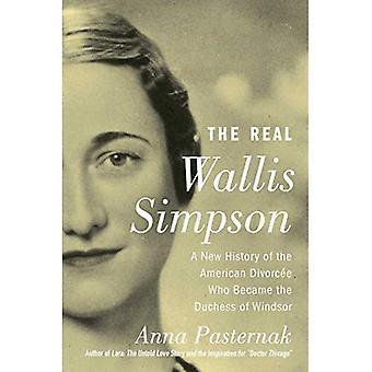 Le véritable Wallis Simpson: une nouvelle histoire de la e Divorc américaine qui est devenue la duchesse de Windsor