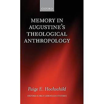 Memory in Augustines Theological Anthropology by Hochschild & Paige E.