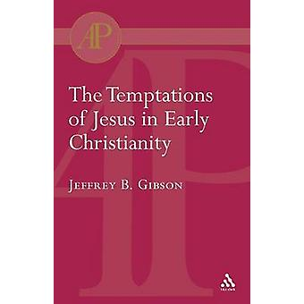Temptations of Jesus in Early Christianity by Gibson & Jeffrey
