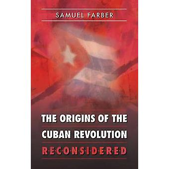 The Origins of the Cuban Revolution Reconsidered by Farber & Samuel