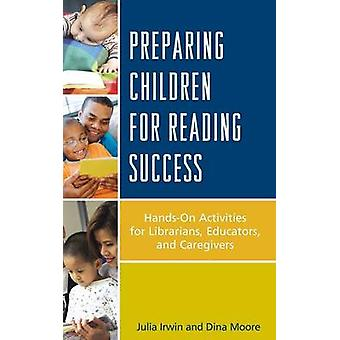 Preparing Children for Reading Success HandsOn Activities for Librarians Educators and Caregivers by Irwin & Julia