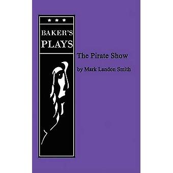 The Pirate Show by Smith & Mark Landon