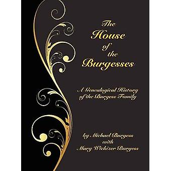 The House of the Burgesses Being a Genealogical History of William Burgess of Richmond later King George County Virginia His Son Edward Burgess of Stafford later King George County Virginia by Burgess & Michael