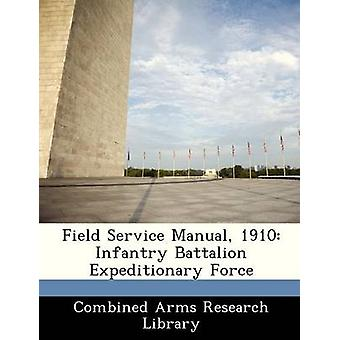 Field Service Manual 1910 Infantry Battalion Expeditionary Force by Combined Arms Research Library