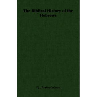 The Biblical History of the Hebrews by FoakesJackson & F.J.