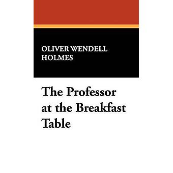 The Professor at the Breakfast Table by Holmes & Oliver Wendell & Jr.