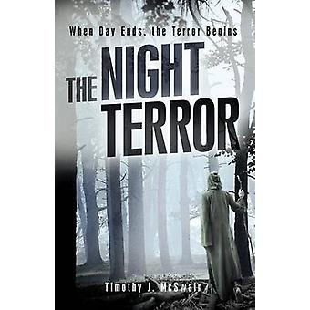 The Night Terror When Day Ends the Terror Begins by McSwain & Timothy J.