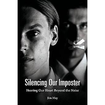 Silencing Our Imposter Hearing Our Heart Beyond the Noise by May & Jim