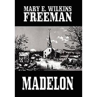 Madelon av Freeman & Mary E. & Wilkins