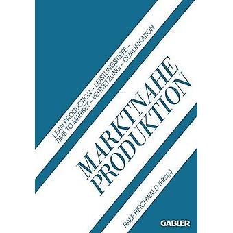 Marktnahe Produktion  Lean Production  Leistungstiefe  Time to Market  Vernetzung  Qualifikation by Reichwald & Ralf