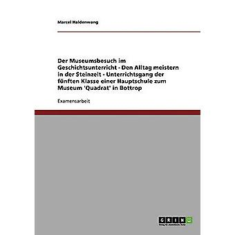 Der Museumsbesuch Im Geschichtsunterricht Den Alltag Meistern in der Steinzeit von Haldenwang & Marcel