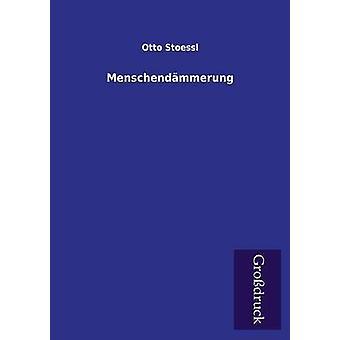 Menschendammerung by Stoessl & Otto