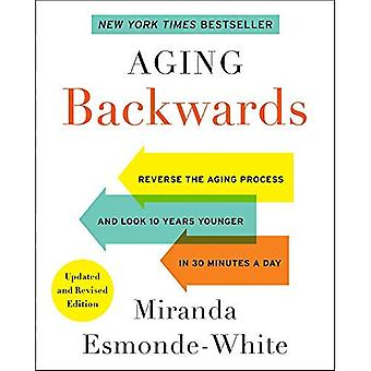 Aging Backwards: Reverse the Aging Process and Look� 10 Years Younger in 30 Minutes a Day