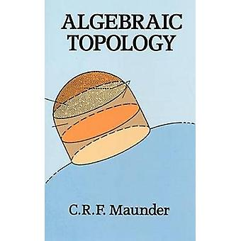 Algebraic Topology (New edition) by C. R. F. Maunder - 9780486691312