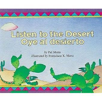 Listen to the Desert/Oye Al Desierto by Pat Mora - Mora - Francisco X