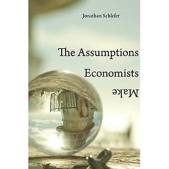 The Assumptions Economists Make by Jonathan Schlefer - 9780674975408