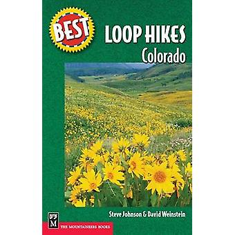 Best Loop Hikes Colorado by Steve Johnson - David Weinstein - 9780898
