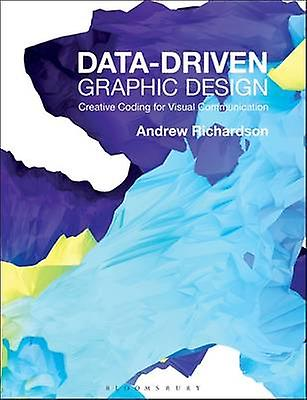 Data-Driven Graphic Design - Creative Coding for Visual Communication