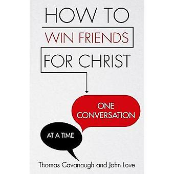 How to Win Friends for Christ . . . One Conversation at a Time by Tho