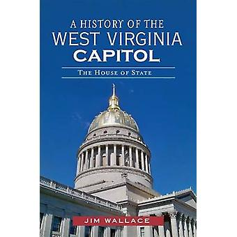 A History of the West Virginia Capitol - The House of State by Jim Wal