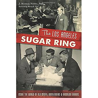 The Los Angeles Sugar Ring - Inside the World of Old Money - Bootlegge