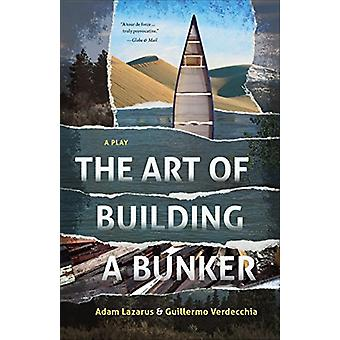 The Art of Building a Bunker by Guillermo Verdecchia - 9781772011869