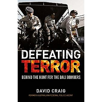 Defeating Terror - Behind the Hunt for the Bali Bombers by David Craig