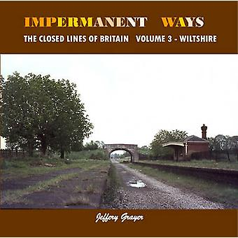 Impermanent Ways - The Closed Lines of Britain - Volume 3 - Wiltshire by