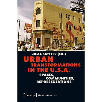 Urban Transformations in the U.S.A. - Spaces - Communities - Represent
