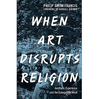When Art Disrupts Religion:� Aesthetic Experience and the Evangelical Mind
