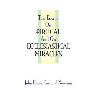 Two Essays on Miracles by Newman & John Henry