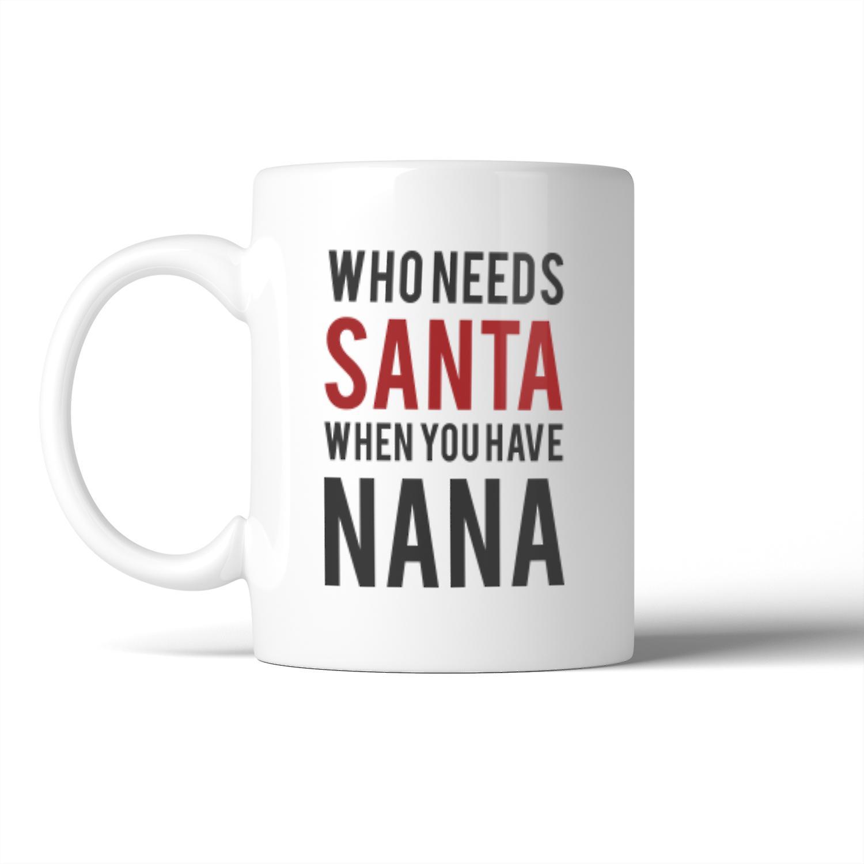 Gift Nana Mug For Who Needs Grandmother Santa Holiday Christmas OkTXZPiu
