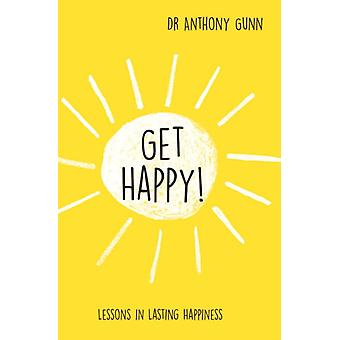 Get Happy!: Lessons in Lasting Happiness (Hardcover) by Gunn Anthony