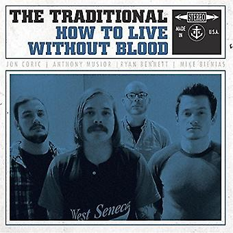 The Traditional - How to Live Without Blood [Vinyl] USA import