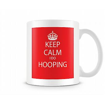 Keep Calm I Do Hooping Printed Mug