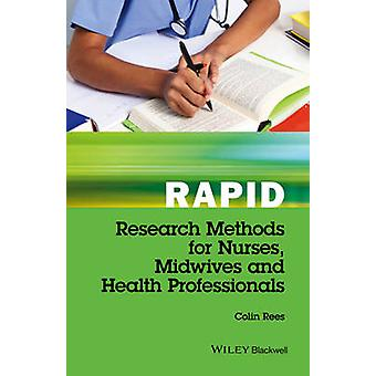 Rapid Research Methods for Nurses Midwives and Health Profe by Colin Rees