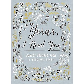 Jesus - I Need You - Honest Prayers from a Trusting Heart by Zondervan