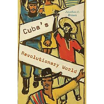 Cuba's Revolutionary World by Jonathan C Brown - 9780674971981 Book
