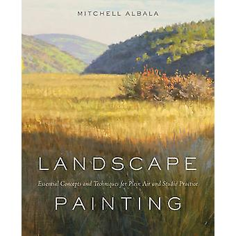 Landscape Painting - Essential Concepts and Techniques for Plein Air a