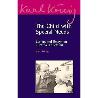 Das Kind mit besonderen Bedürfnissen - Briefe und Essays über kurative Bildun