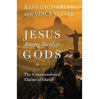 Jesus Among Secular Gods - The Countercultural Claims of Christ by Rav